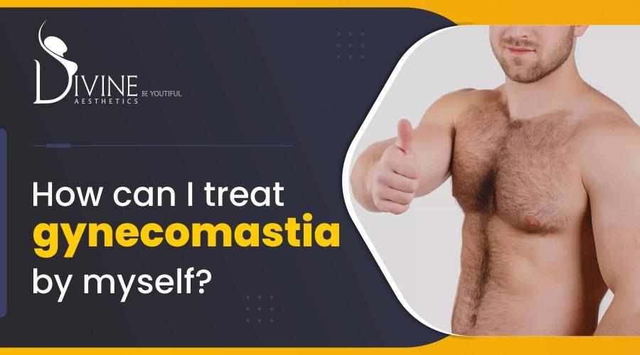 How can I treat Gynecomastia by Myself?