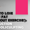 How to Lose Thigh Fat Without Exercise : Difference Between Liposuction Vs Coolsculpting